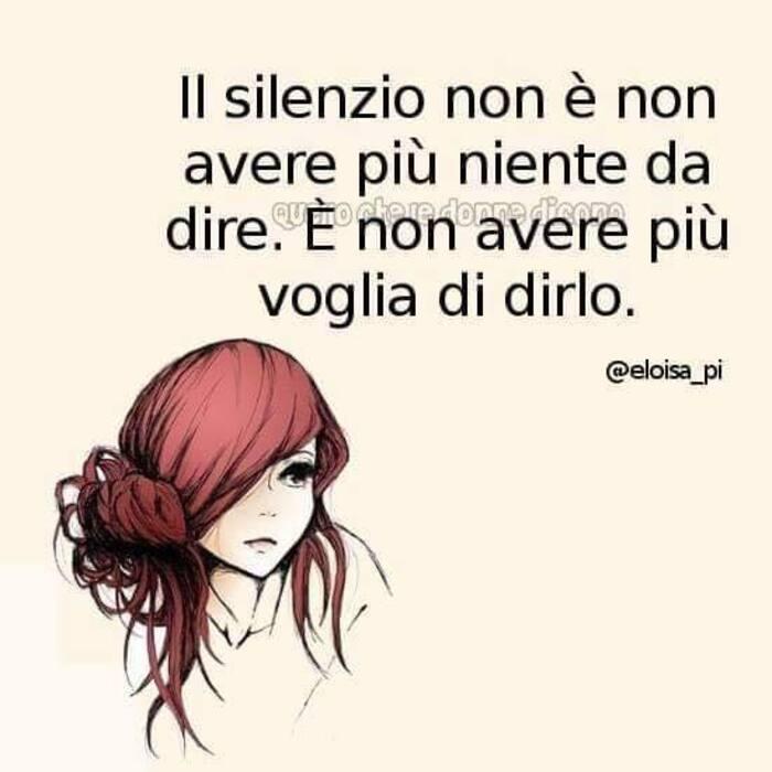 Il silenzio non è non avere più niente da dire. È non avere più voglia di dirlo.